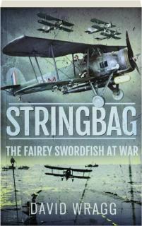 STRINGBAG: The Fairey Swordfish at War