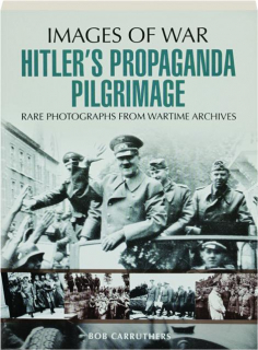 HITLER'S PROPAGANDA PILGRIMAGE: Images of War