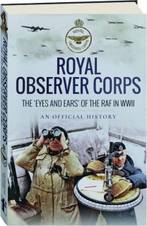 ROYAL OBSERVER CORPS: The 'Eyes and Ears' of the RAF in WWII