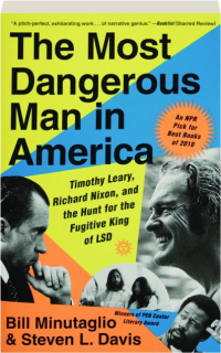 THE MOST DANGEROUS MAN IN AMERICA: Timothy Leary, Richard Nixon, and the Hunt for the Fugitive King of LSD