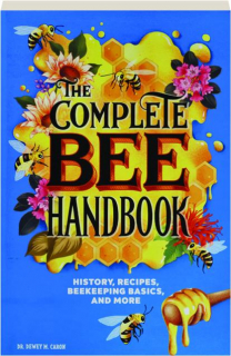 THE COMPLETE BEE HANDBOOK: History, Recipes, Beekeeping Basics, and More