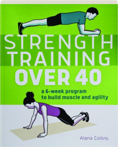 STRENGTH TRAINING OVER 40: A 6-Week Program to Build Muscle and Agility