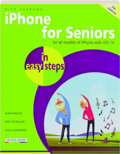 IPHONE FOR SENIORS IN EASY STEPS, 7TH EDITION: For All Models of iPhone with iOS 14