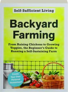BACKYARD FARMING: Self-Sufficient Living