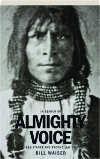 IN SEARCH OF ALMIGHTY VOICE: Resistance and Reconciliation