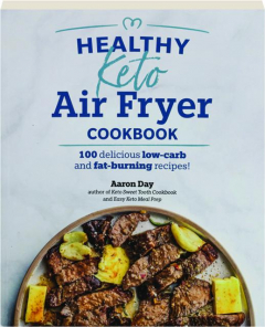 HEALTHY KETO AIR FRYER COOKBOOK: 100 Delicious Low-Carb and Fat-Burning Recipes!