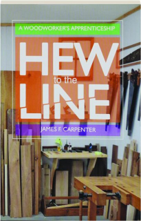 HEW TO THE LINE: A Woodworker's Apprenticeship
