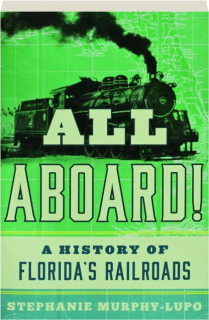 ALL ABOARD! A History of Florida's Railroads
