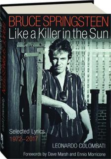 BRUCE SPRINGSTEEN: Like a Killer in the Sun--Selected Lyrics 1972-2017