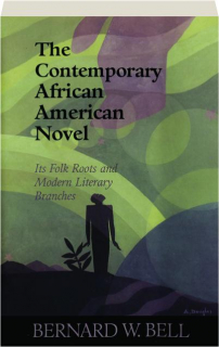 THE CONTEMPORARY AFRICAN AMERICAN NOVEL: Its Folk Roots and Modern Literary Branches