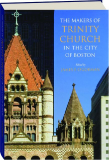 THE MAKERS OF TRINITY CHURCH IN THE CITY OF BOSTON