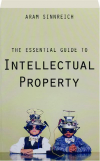 THE ESSENTIAL GUIDE TO INTELLECTUAL PROPERTY