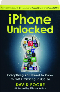 IPHONE UNLOCKED: Everything You Need to Know to Get Cracking in iOS 14