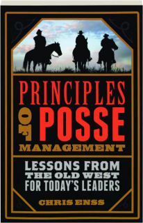 PRINCIPLES OF POSSE MANAGEMENT: Lessons from the Old West for Today's Leaders