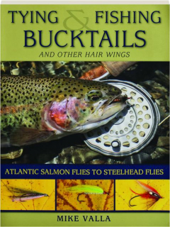 TYING & FISHING BUCKTAILS AND OTHER HAIR WINGS: Atlantic Salmon Flies to Steelhead Flies