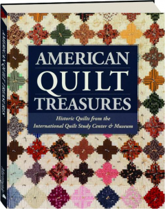 AMERICAN QUILT TREASURES: Historic Quilts from the International Quilt Study Center & Museum