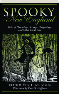 SPOOKY NEW ENGLAND, SECOND EDITION: Tales of Hauntings, Strange Happenings, and Other Local Lore