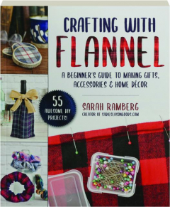 CRAFTING WITH FLANNEL: A Beginner's Guide to Making Gifts, Accessories & Home Decor