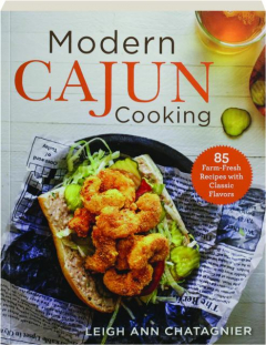MODERN CAJUN COOKING: 85 Farm-Fresh Recipes with Classic Flavors