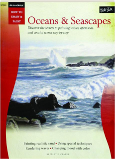HOW TO DRAW & PAINT OCEANS & SEASCAPES: Oil & Acrylic