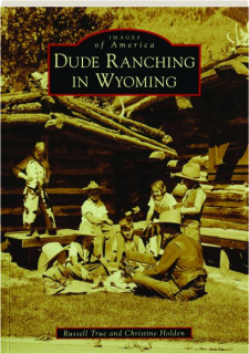 DUDE RANCHING IN WYOMING: Images of America
