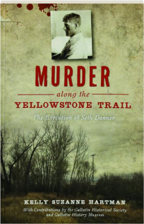 MURDER ALONG THE YELLOWSTONE TRAIL: The Execution of Seth Danner
