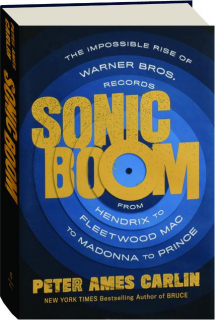 SONIC BOOM: The Impossible Rise of Warner Bros. Records from Hendrix to Fleetwood Mac to Madonna to Prince