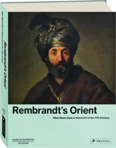 REMBRANDT'S ORIENT: West Meets East in Dutch Art of the 17th Century
