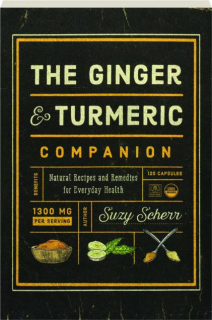 THE GINGER & TURMERIC COMPANION: Natural Recipes and Remedies for Everyday Health