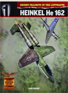 HEINKEL HE 162: Secret Projects of the Luftwaffe