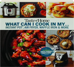 <I>TASTE OF HOME</I> WHAT CAN I COOK IN MY...INSTANT POT, AIR FRYER, WAFFLE IRON & MORE