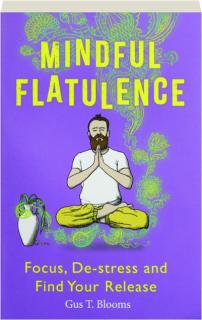 MINDFUL FLATULENCE: Focus, De-stress and Find Your Release
