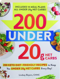 200 UNDER 20G NET CARBS: 200 Keto-Friendly Recipes to Keep You Under 20g Net Carbs Every Day!