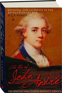 THE LIFE OF JOHN ANDRE: The Redcoat Who Turned Benedict Arnold