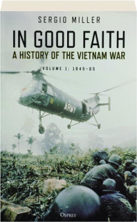 IN GOOD FAITH, VOLUME 1: A History of the Vietnam War 1945-65