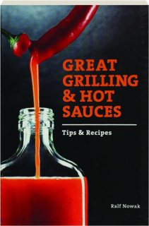 GREAT GRILLING & HOT SAUCES: Tips & Recipes
