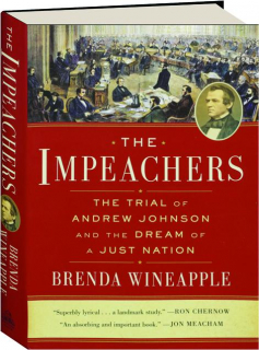 THE IMPEACHERS: The Trial of Andrew Johnson and the Dream of a Just Nation