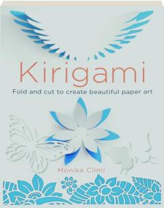 KIRIGAMI: Fold and Cut to Create Beautiful Paper Art
