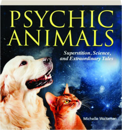 PSYCHIC ANIMALS: Superstition, Science, and Extraordinary Tales