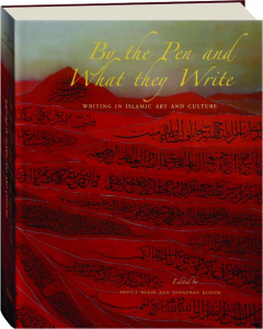 BY THE PEN AND WHAT THEY WRITE: Writing in Islamic Art and Culture