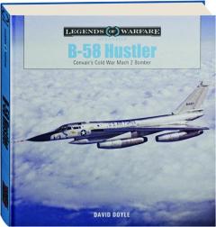 B-58 HUSTLER: Legends of Warfare