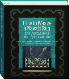 HOW TO WEAVE A NAVAJO RUG AND OTHER LESSONS FROM SPIDER WOMAN