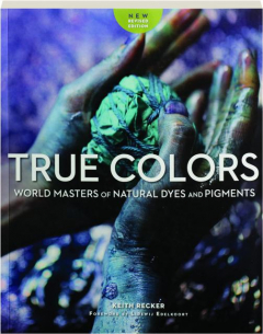 TRUE COLORS: World Masters of Natural Dyes and Pigments