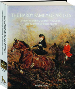 THE HARDY FAMILY OF ARTISTS: Frederick Daniel, George, Heywood, James and Their Descendants