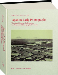 JAPAN IN EARLY PHOTOGRAPHS: The Aime Humbert Collection at the Museum of Ethnography, Neuchatel