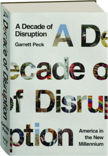 A DECADE OF DISRUPTION: America in the New Millennium, 2000-2010