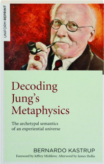 DECODING JUNG'S METAPHYSICS: The Archetypal Semantics of an Experiential Universe