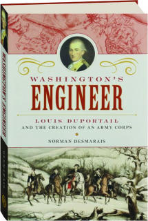 WASHINGTON'S ENGINEER: Louis Duportail and the Creation of an Army Corps