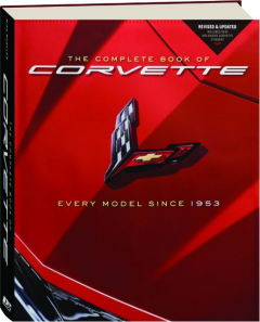 THE COMPLETE BOOK OF CORVETTE, REVISED: Every Model Since 1953