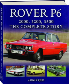 ROVER P6, 2000, 2200, 3500: The Complete Story